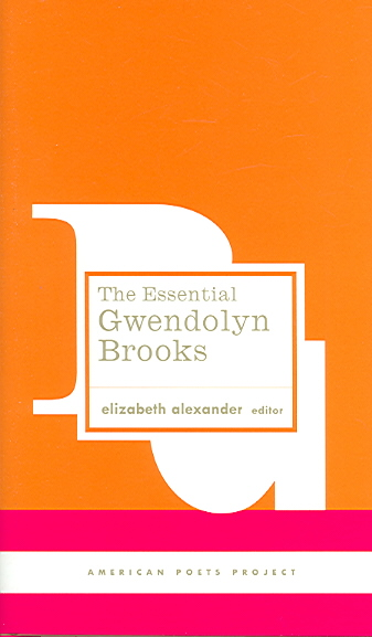 The Essential Gwendolyn Brooks By Alexander, Elizabeth/ Brooks, Gwendolyn